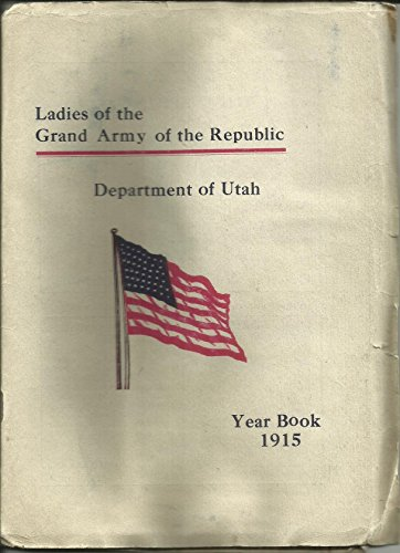 Ladies of the Grand Army of the Republic Department of Utah Year Book 1915 (Ladies Of The Grand Army Of The Republic)
