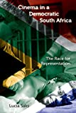Cinema in a Democratic South Africa: The Race for Representation (New Directions in National Cinemas)