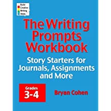 The Writing Prompts Workbook, Grades 3-4: Story Starters for Journals, Assignments and More