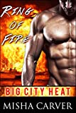 Ring Of Fire: A Firefighter Romance (Big City Heat Book 3)