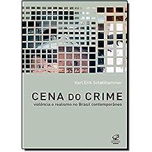 Cena do Crime. Violência e Realismo no Brasil Contemporâneo