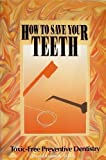 How to Save Your Teeth, David Kennedy, 0913571040