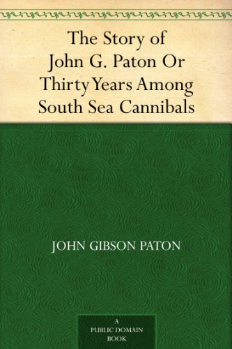 (The Story of John G. Paton Or Thirty Years Among South Sea Cannibals)