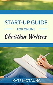 Start-Up Guide for Online Christian Writers by [Motaung, Kate]
