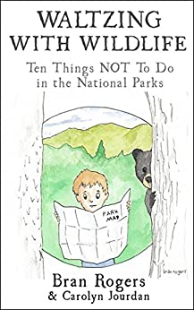 Waltzing With Wildlife: Ten Things NOT to Do in Our National Parks: Vacation Survival Tips by [Jourdan, Carolyn]
