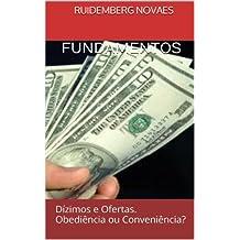 FUNDAMENTOS: Dízimos e Ofertas. Obediência ou Conveniência?