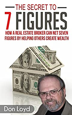 The Secret to 7 Figures: How a Real Estate Broker Can Net Seven Figures by Helping Others Create Wealth