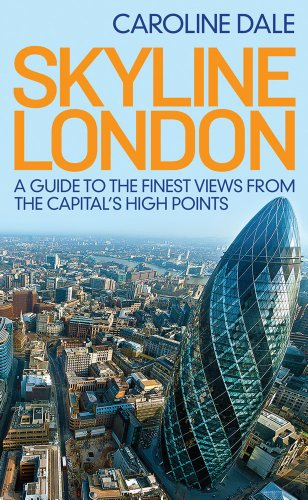 Skyline London: A Guide to the Finest Views from the Capital's Highest Points