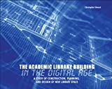 The Academic Library : Building in the Digital Age, Stewart, Christopher, 0838985521
