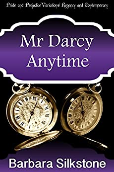 Mr Darcy Anytime: Pride and Prejudice Variations Regency and Contemporary (Mister Darcy Series Comedic Mystery) by [Silkstone, Barbara, Lady, A]