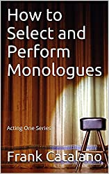 How to Select and Perform Monologues: Acting One Series