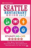 img - for Seattle Restaurant Guide 2017: Best Rated Restaurants in Seattle, Washington - 500 Restaurants, Bars and Caf s recommended for Visitors, 2017 book / textbook / text book