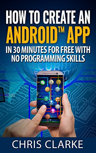 Download PDF Create your first Android app in less than 30 minutes for Free - No Programming Skills Required.