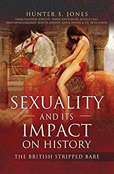 Sexuality and Its Impact on History: The British Stripped Bare by [Jones, Hunter S]
