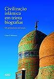 capa de Civilização Islâmica em Trinta Biografias. Os Primeiros Mil Anos