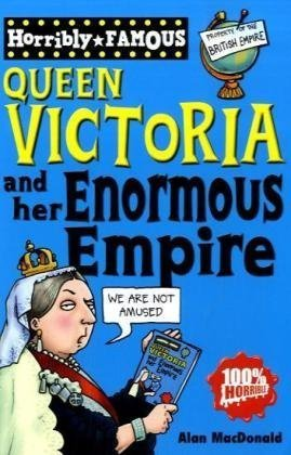 Download Horribly Famous Queen Victoria and her Enormous Empire pdf