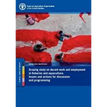 Scoping Study on Decent Work and Employment in Fisheries and Aquaculture: Issues and Actions for Discussion and Programming
