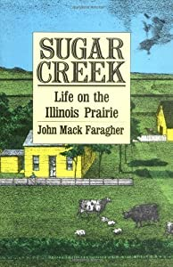 Sugar Creek: Life on the Illinois Prairie (The Lamar Series in Western History) 1st (first) Edition by Faragher, Professor John Mack [1988] by Yale University Press