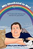 My Husband Is Not a Rainbow: The Brutally Awful, Hilarious Truth About Life, Love, Grief, and Loss