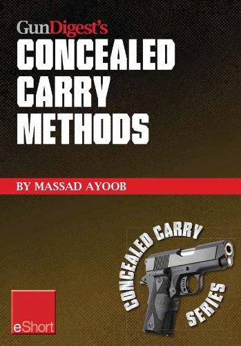 Gun Digest's Concealed Carry Methods eShort Collection: Improve your draw with concealed carry holsters, purse & pocket techniques. (Concealed Carry eShorts) (Gun Digest Concealed Carry)