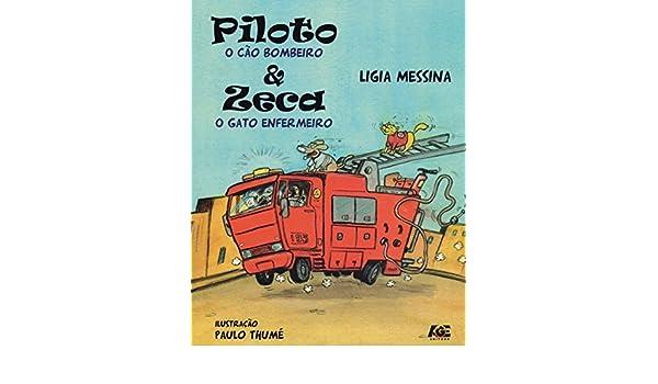 Piloto, o Cão Bombeiro, e Zeca, o Gato Enfermeiro: Lígia Messina: 9788583433460: Amazon.com: Books