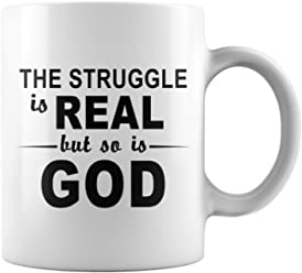 ba1d24cad Christian Gifts - The Struggle Is Real But So Is God 11 Oz White Mug -