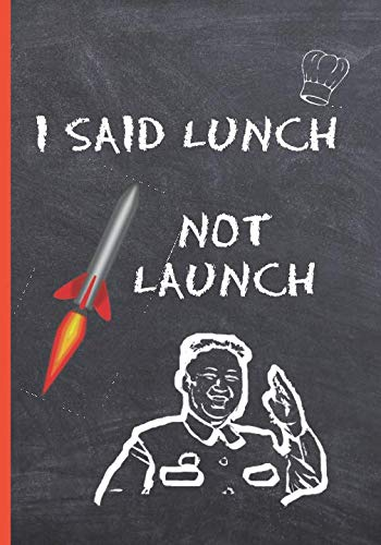 I SAID LUNCH, NOT LAUNCH: BLANK RECIPE NOTEBOOK, COOKING JOURNAL, 100 RECIPIES TO FILL IN. PERFECT GIFT.