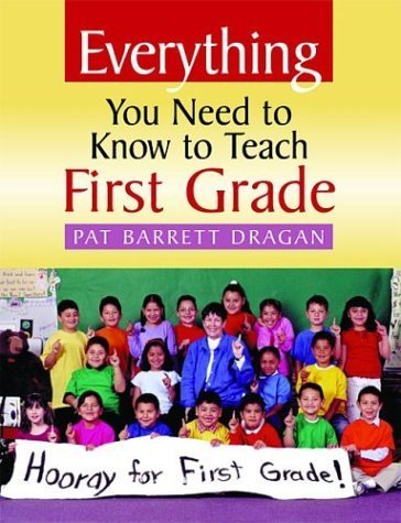Everything You Need to Know to Teach First Grade by Pat Barrett Dragan (2003-09-15)