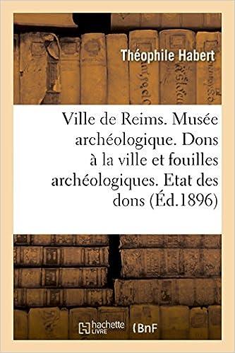 Livres gratuits en ligne Ville de Reims. Musée archéologique. Dons à la ville & fouilles archéologiques. Etat des dons faits pdf
