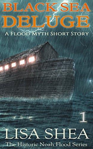 Black Sea Deluge - A Flood Myth Short Story (The Historic Noah Flood Series Book 1)