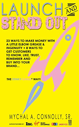 (Launch and Stand Out: 23 Ways To Make Money With A Little Elbow Grease And Ingenuity. Plus 8 Ways To Get Customers To Know, Like, Trust, Remember and Buy Into Your Brand. The Stinky Cakes Way!)
