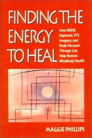 Finding the Energy to Heal: How EMDR, Hypnosis, - Maggie Phillips