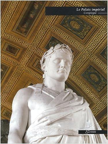 Télécharger en ligne Le palais impérial de Compiègne pdf epub