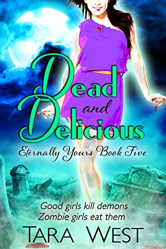 Dead and Delicious (Eternally Yours Book 5) by [West, Tara]