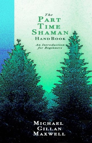 The Part Time Shaman Handbook: An Introduction for Beginners