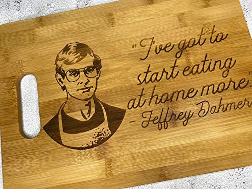 Jeffrey Dahmer Cutting Board - I've Got To Start Eating At Home More