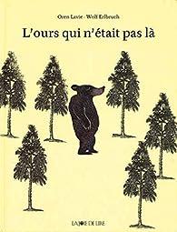 L'ours qui n'était pas là par Wolf Erlbruch