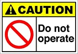 Do Not Operate Caution OSHA / ANSI LABEL DECAL STICKER Sticks to Any Surface 10x7