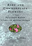 Rare and Commonplace Flowers: The Story of Elizabeth Bishop and Lota de Macedo Soares