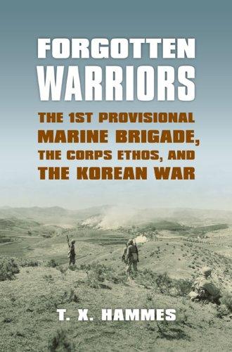 Forgotten Warriors: The 1st Provisional Marine Brigade, the Corps Ethos, and the Korean War (Modern War Studies)