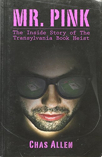 Mr Pink The Inside Story of The Transylvania Book Heist