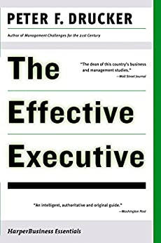 The Effective Executive: The Definitive Guide to Getting the Right Things Done (Harperbusiness Essentials) de [Drucker, Peter F.]