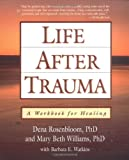 Life After Trauma: A Workbook for Healing, Dena Rosenbloom, Mary Beth Williams, 1572302399