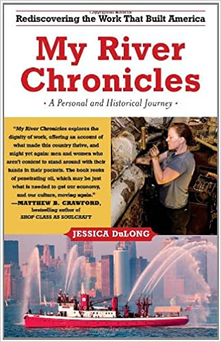My River Chronicles: Rediscovering the Work that Built America; A Personal  and Historical Journey: DuLong, Jessica: 9781416586999: Amazon.com: Books
