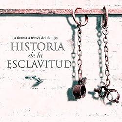 Historia de la esclavitud [The History of Slavery]