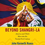Beyond Shangri-La: America and Tibet's Move into the Twenty-First Century: American Encounters/Global Interactions | John Kenneth Knaus