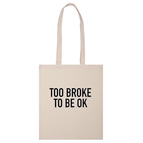 Too Broke To Be Ok Tote Bag Shoulder Handbag Canvas Tumblr