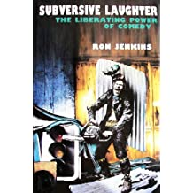 Subversive Laughter: The Liberating Power of Comedy