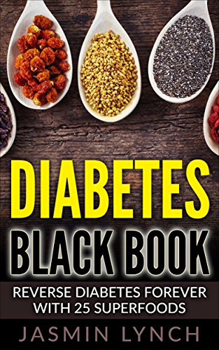 Diabetes: Diabetes Black Book: Reverse Diabetes Forever With 25 Superfoods (Reverse Diabetes, Diabetes Diet, Diabetes Cure, Insulin, Diabetes recipes)