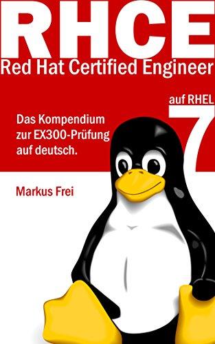 Red Hat Certified Engineer (RHCE) auf RHEL 7 - Das Kompendium zur EX300-Prüfung auf deutsch. (German Edition) PDF